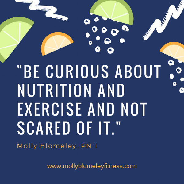 -Be curious about nutrition and exercise and not scared of it.-.png