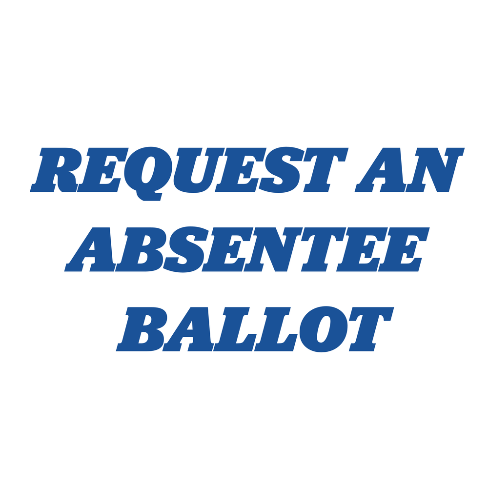 Need an absentee ballot? Request yours today!