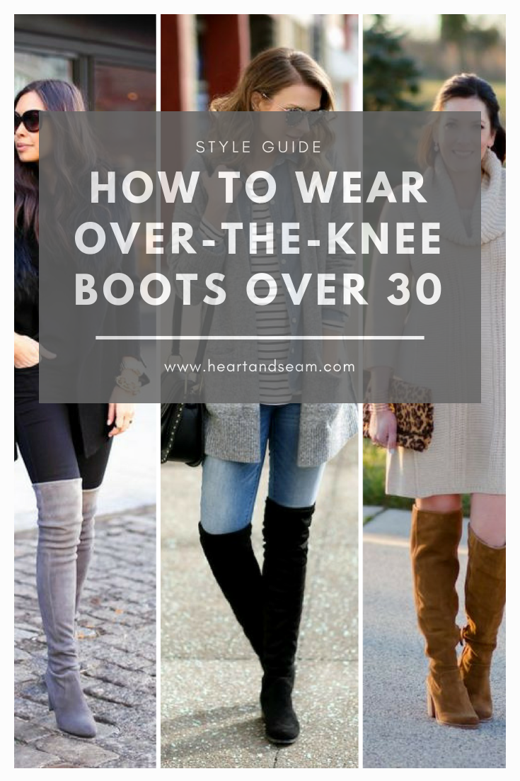 How to Wear Over-the-Knee-Boots - OTK Boots - OTK Boot Outfits - How to Wear OTK Boots Over 40 - #otkboots #overthekneeboots #heartandseam www.heartandseam.com