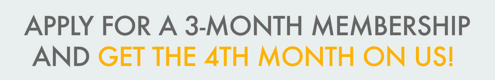 Apply for a 3 month membership and get the 4th month on us