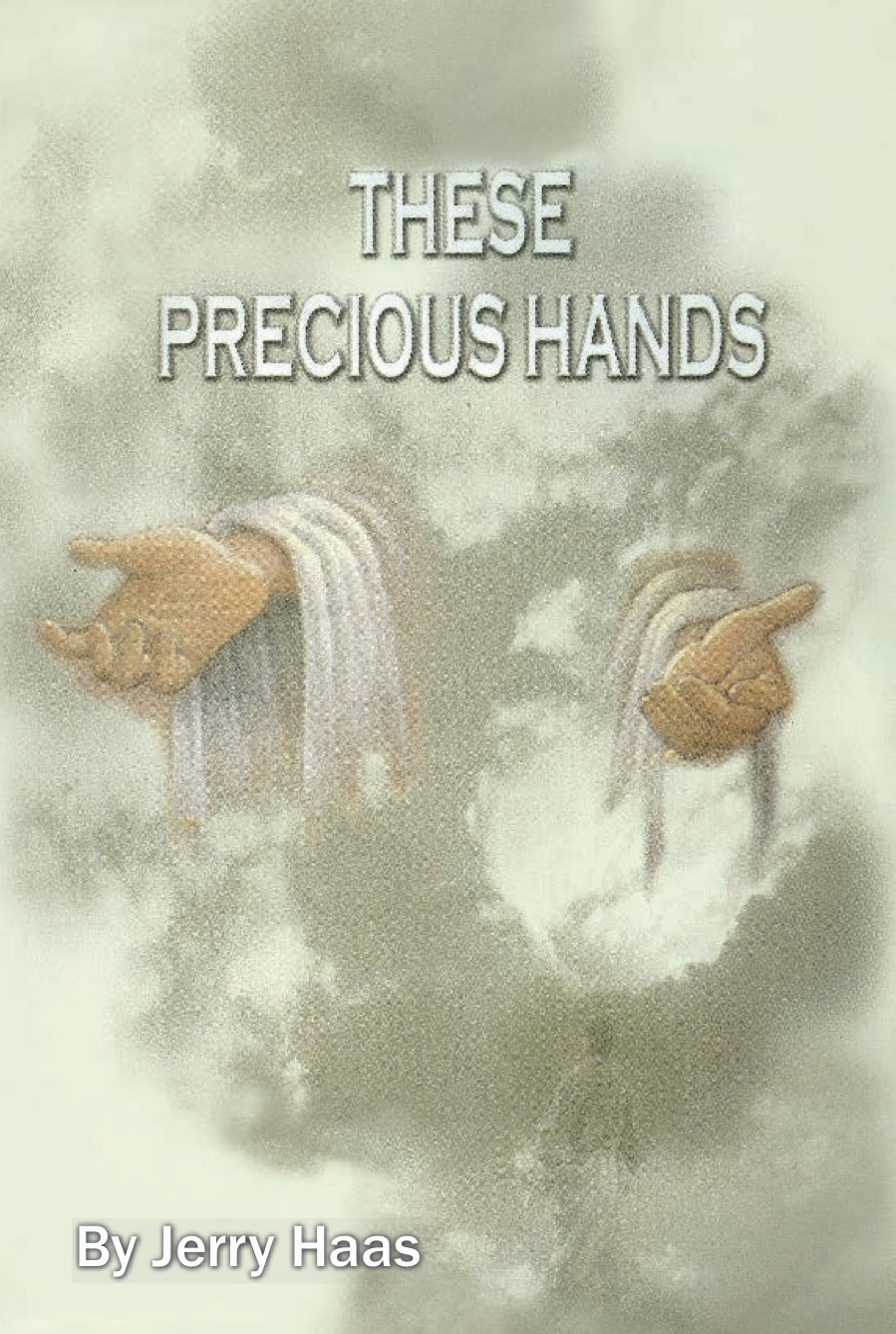 These Precious Hands Book Jerry Haas