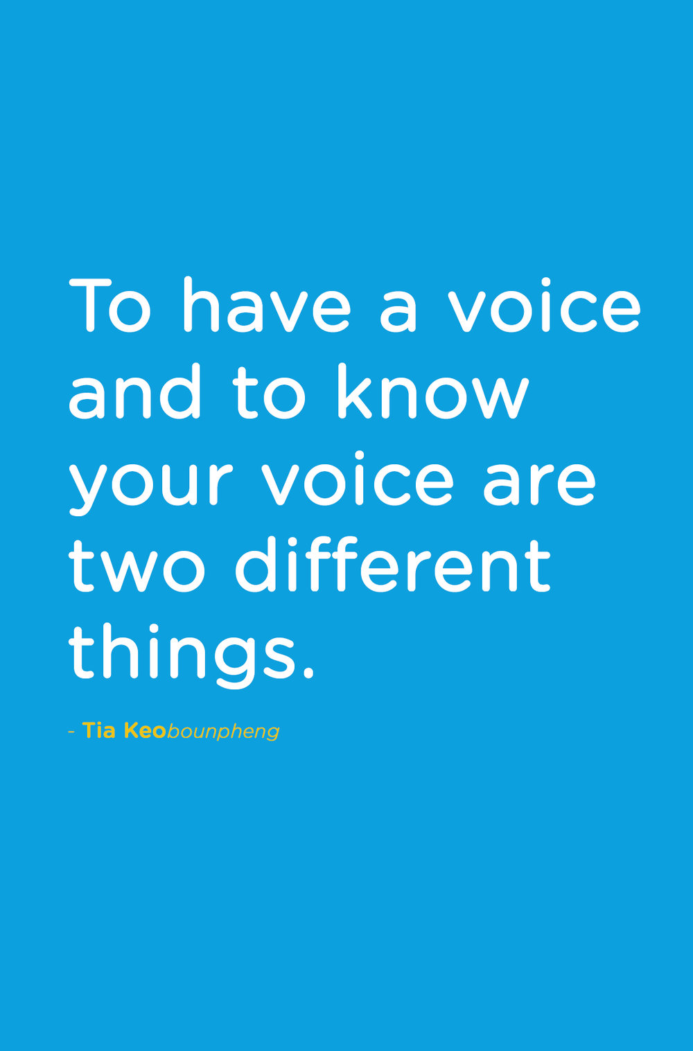 """To have a voice and to know your voice are two different things"" - Tia Keo"