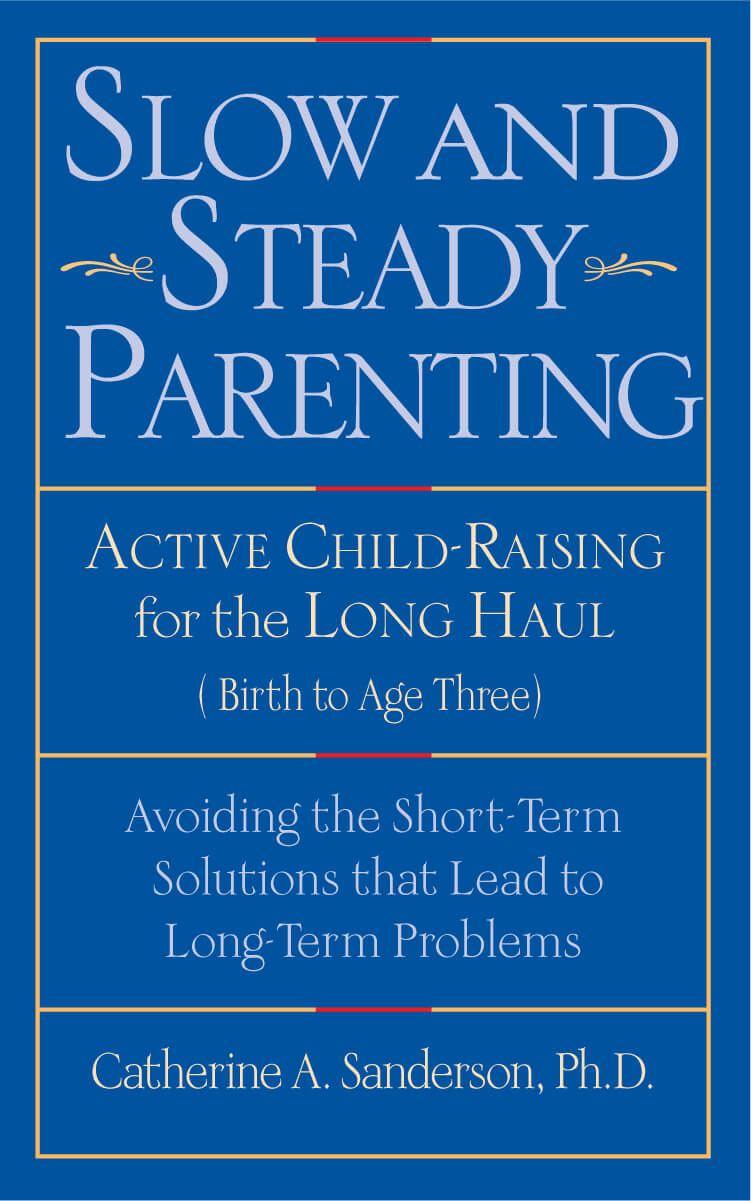 Slow and Steady Parenting by Catherine A. Sanderson, PhD.