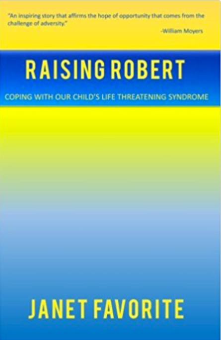 Raising_Robert__Coping_with_our_child_s_life_threatening_syndrome__Janet_Favorite__9780692846766__Amazon_com__Books.png