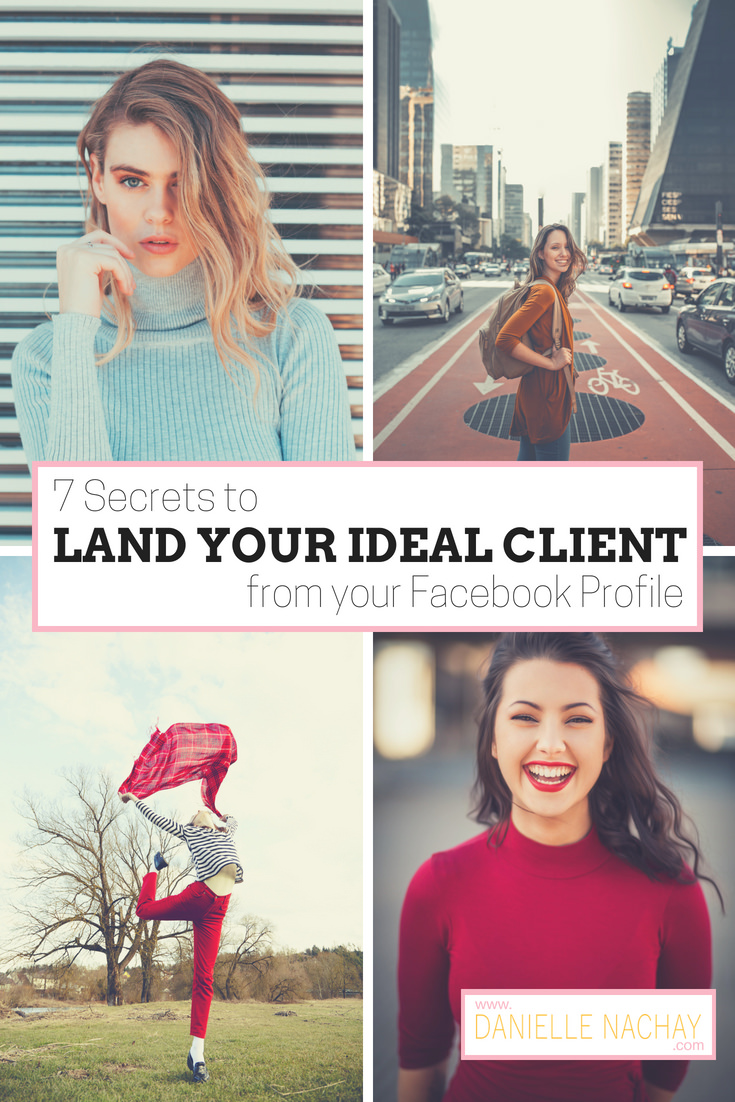 7 Secrets to Land Your Ideal Client from Your Facebook Profile. www.daniellenachay.com