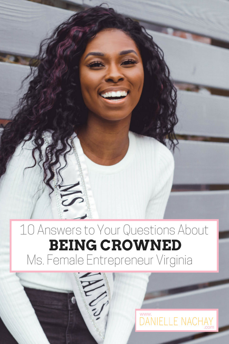 10 Answers to Your Questions About Being Crowned Ms. Female Entrepreneur Virginia www,daniellenachay.com