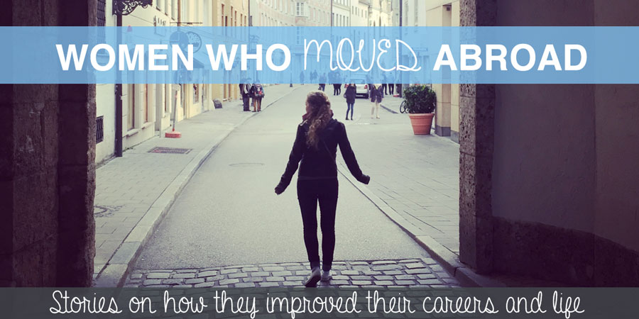 Expat Women who moved abroad - Stories how they improved their career & life