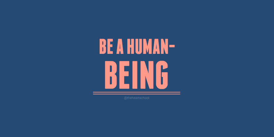 Be a human being.png