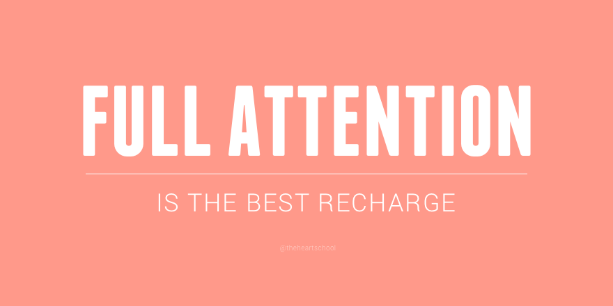 Full attention is the best recharge.png