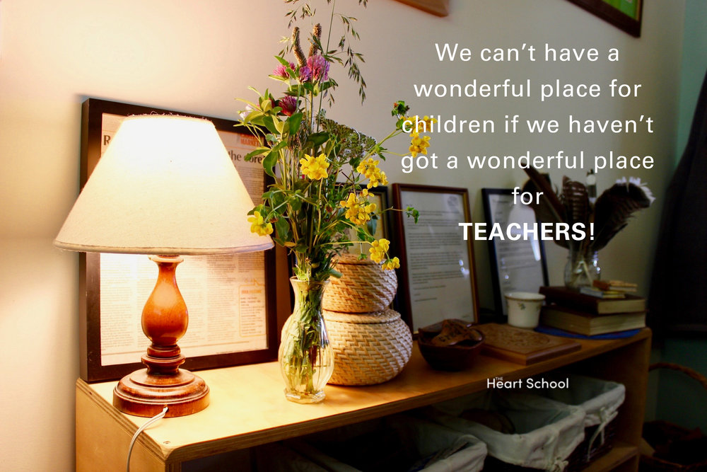 As heart centered teachers we aim to create a wonderful place for children.  We consciously put every effort into making it so.  It is just as important to create a wonderful place for teachers!