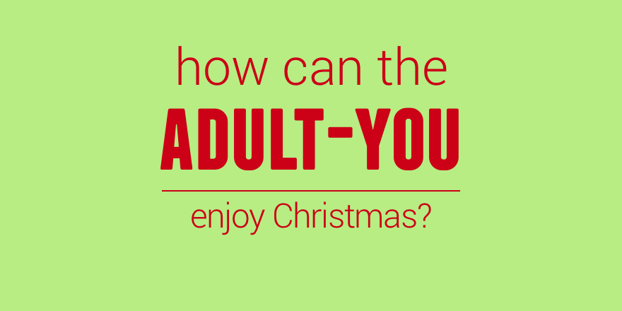 54 How can the adult you enjoy Christmas.png