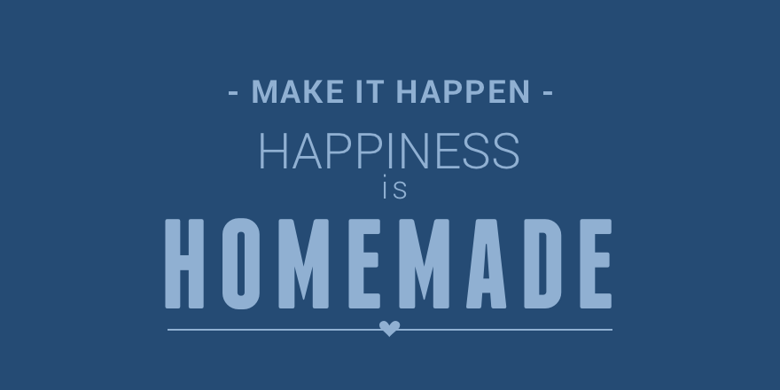 17 Happiness is homemade.png