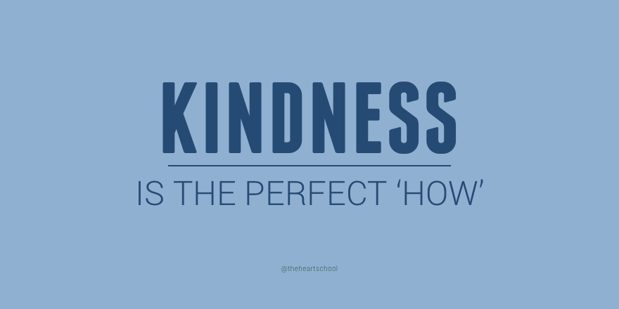 Kindness is the perfect how.png