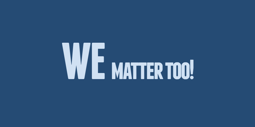 75 WE matter too!.png