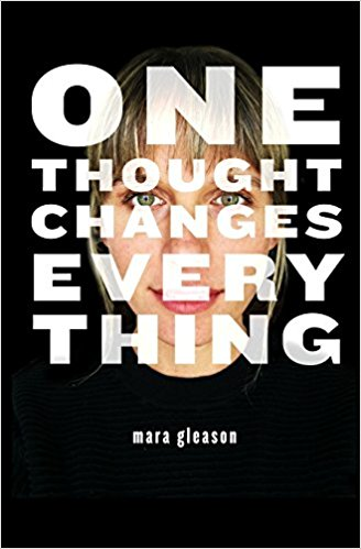 """""""One Thought Changes Everything"""" Mara Gleason"""