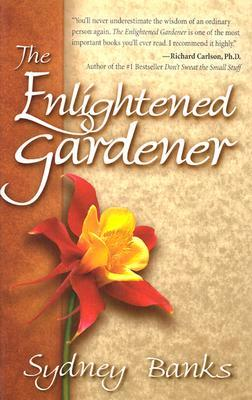 """""""The Enlightened Gardener"""" Sydney Banks"""