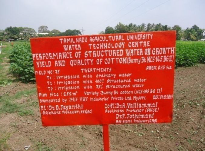 """Tamil Nadu Agricultural University: - """"Based on the results of field experiments, it is revealed that the crops under study viz., cotton, tomato, bhendi, sorghum and tapioca which were irrigated with structured water exhibited an increase in growth and yield."""""""
