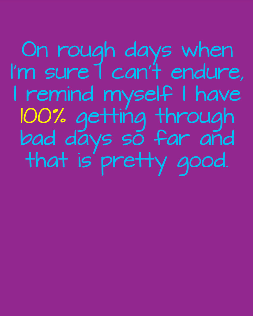 100% getting though bad days quote