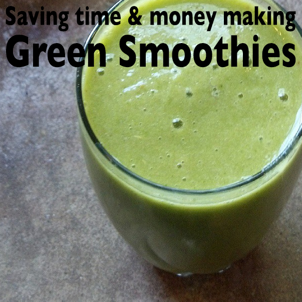save time and money making green smoothies