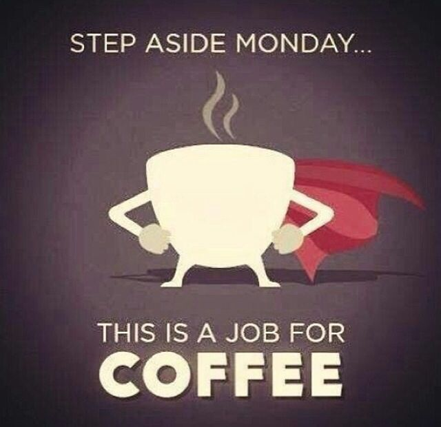 Everyday is a job for coffee.