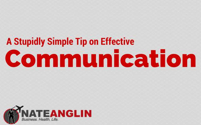 A Stupidly Simple Tip on Effective Communication