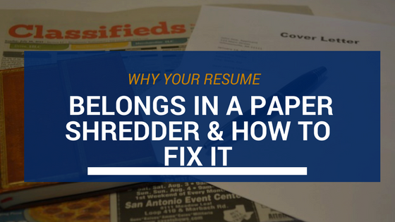 why your resume belongs in a paper shredder how to fix it
