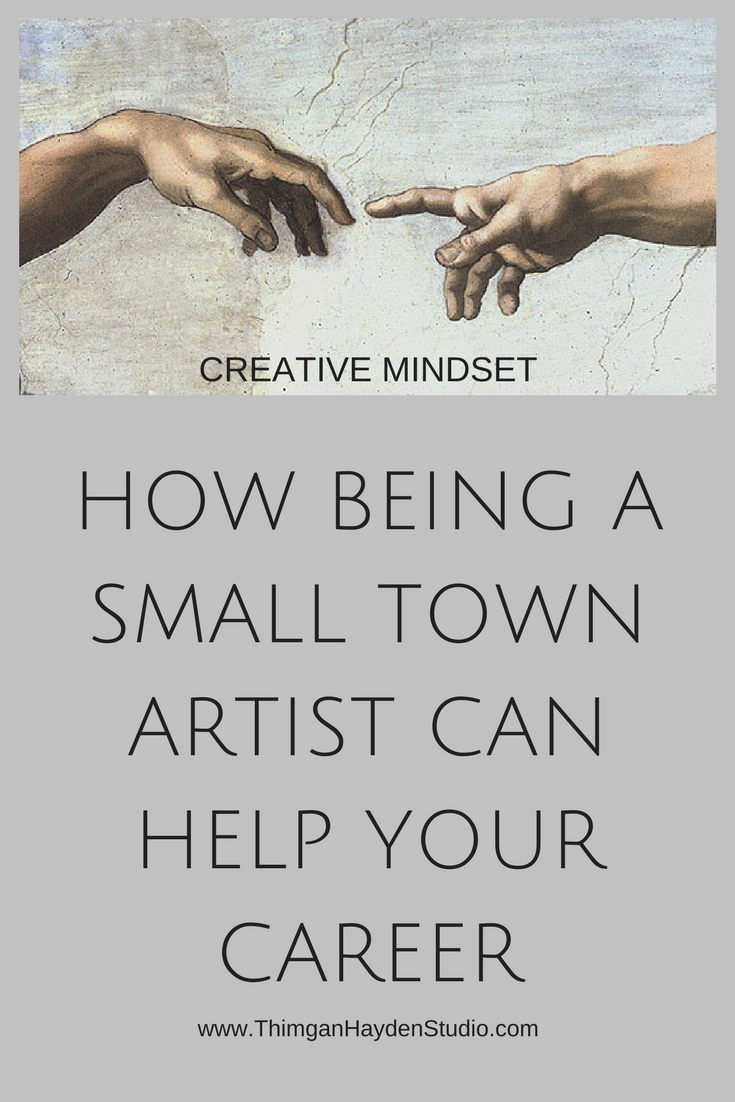 HOW BEING A SMALL TOWN ARTIST CAN HELP YOUR CAREER.png