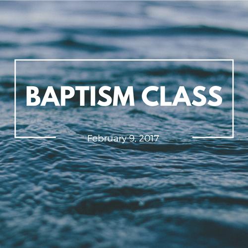 Baptism Class  February 9 4-5:30pm | AH 15