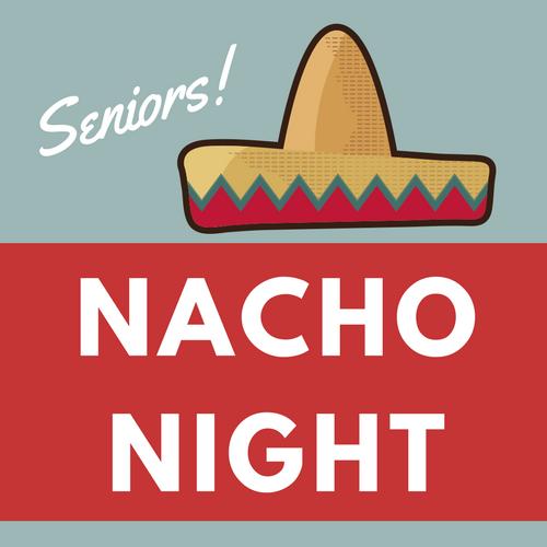 Seniors Nacho Night  April 4 | 9-10pm