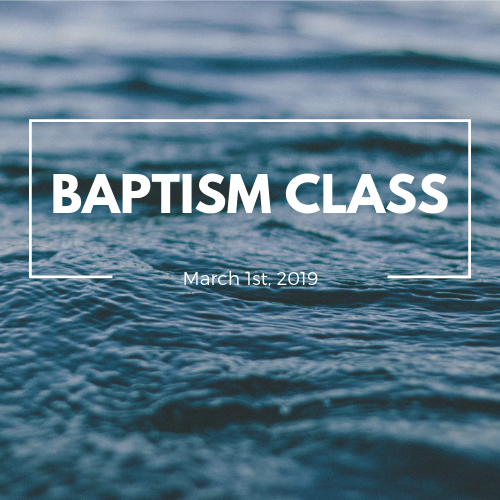 Baptism Class  March 1st, 2019 | Location TBD