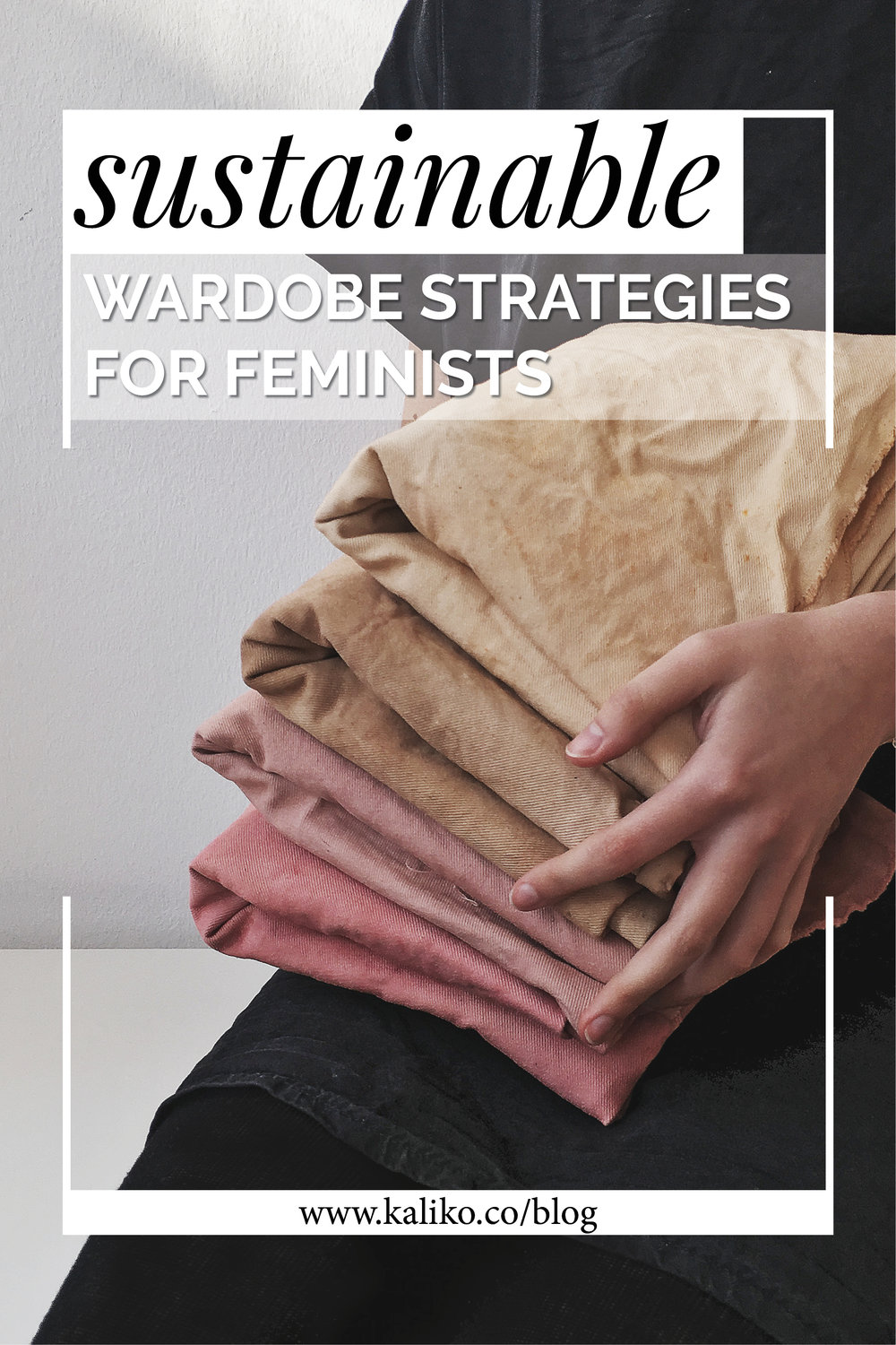 SUSTAINABLE WARDROBE STRATEGIES FOR FEMINISTS.jpg
