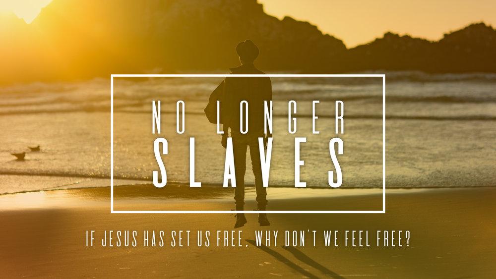 No Longer Slaves Sermon Series Slide 09-10-17-01.jpg