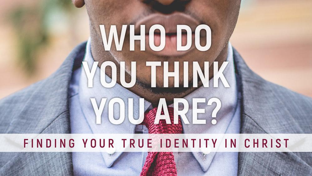 Who Do You Think You Are Sermon Series Slide V2 01-07-17-01.jpg