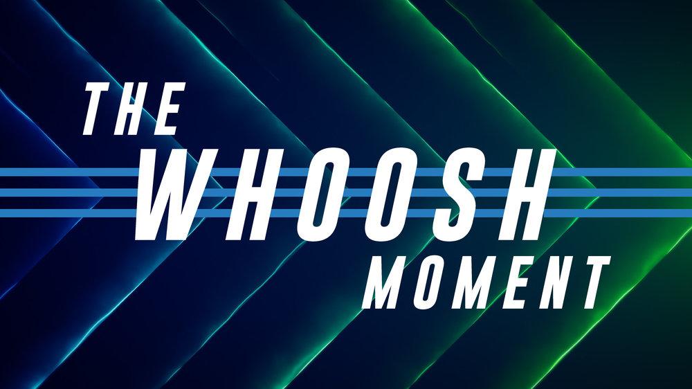 The Whoosh Moment_Title Slide 04-14-19-01.jpg