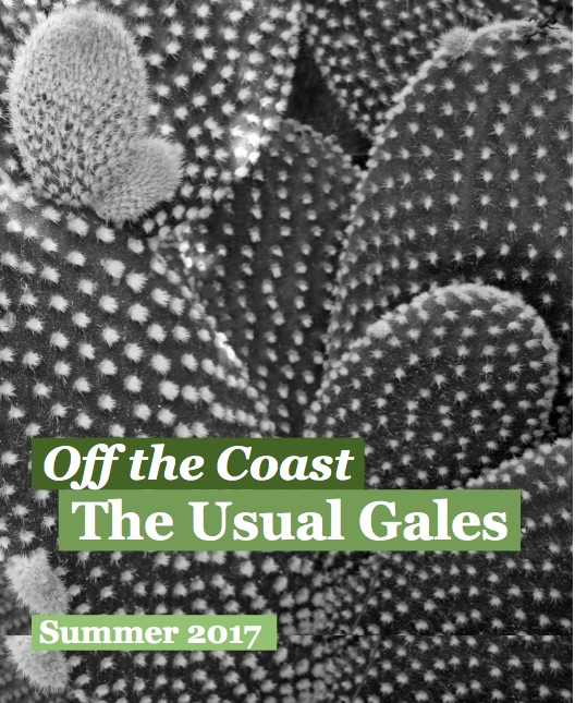 "The cover shows a black-and-white photograph of a cactus, which fills the shot. In the lower left corner, text reads ""Off the Coast"" ""The Usual Gales"" ""Summer 2017."" The text is white on green rectangles."