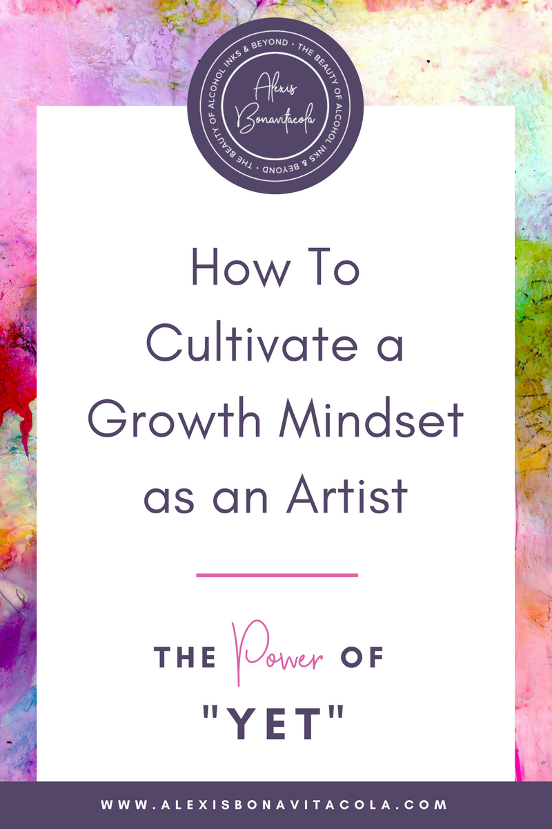 "How To Cultivate a Growth Mindset as an Artist & The Power of ""Yet"" by Alexis Bonavitacola"