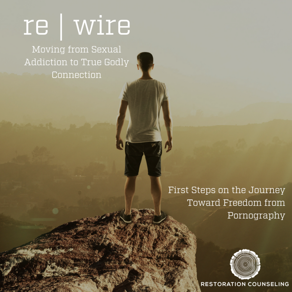 re|wire - Moving From Sexual Addiction to True Godly Connection - First Steps on the Journey Toward Freedom from Pornography. Online course for individuals and groups.