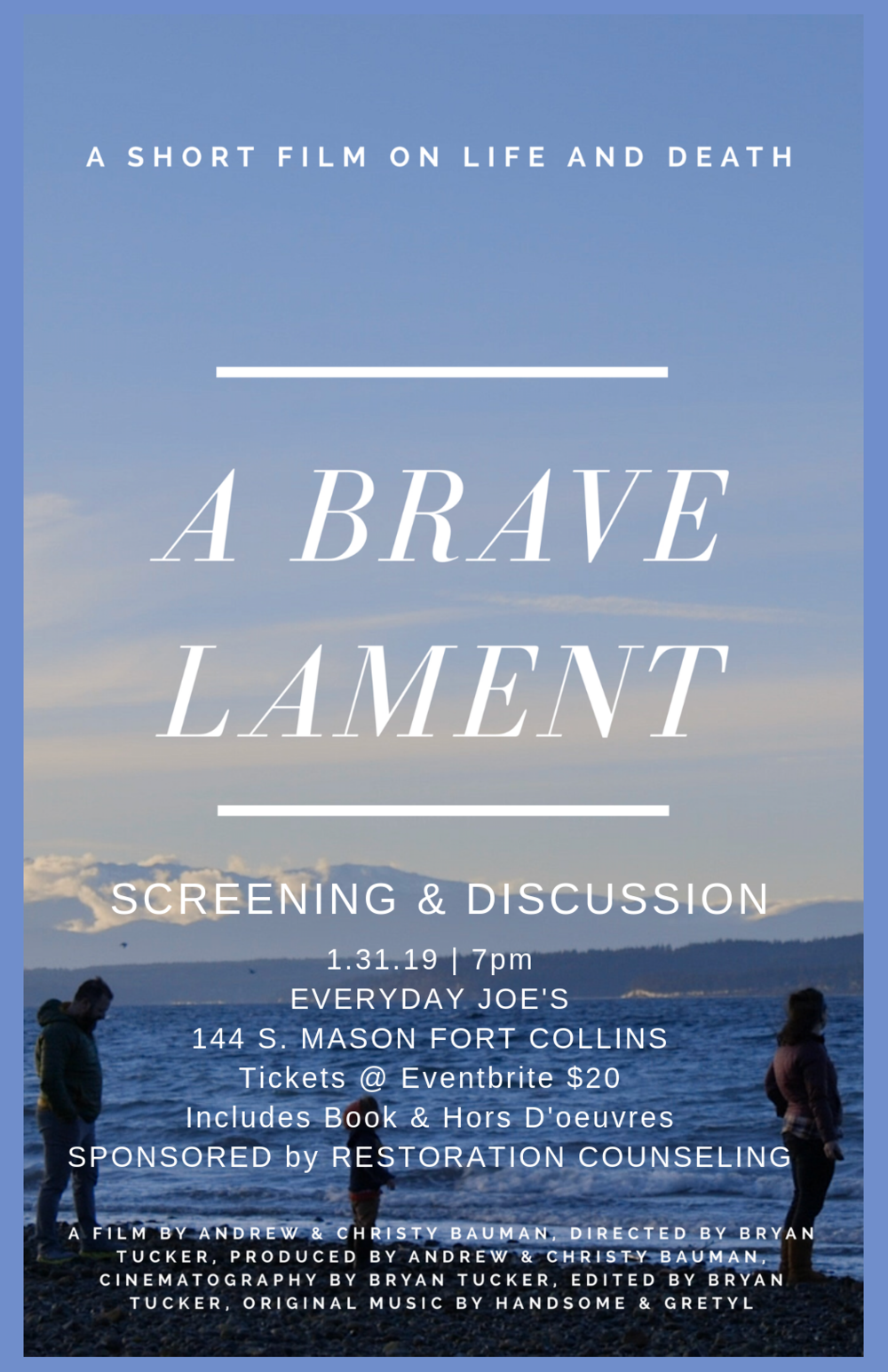 January 31st at 7pm - After losing their first child to stillbirth, therapists Andrew and Christy Bauman only knew one way to grieve: loud and outwardly. Though their son Brave never took his first breath, his death and their exposed grief has echoed throughout a close-knit community ever since that tragic day.Restoration Counseling is proud to sponsor the showing of the short film, A Brave Lament, followed by a conversation with writers/producers Andrew and Christy Bauman.Claim your ticket today and join us on Thursday, January 31st at 7pm at Everyday Joes in Fort Collins. Tickets include a copy of the book, A Brave Lament, entrance to the film and hors d'oeuvres. Link to trailer: https://vimeo.com/215279039Claim your ticket: https://www.eventbrite.com/e/a-brave-lament-tickets-53544869145