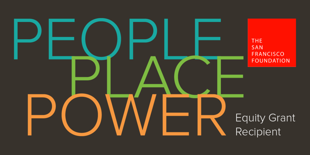 Announcing our #PeoplePlacePower Grant from The San Francisco Foundation