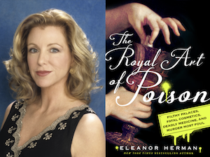 The Royal Art of Poison: Filthy Palaces, Fatal Cosmetics, Deadly Medicine, and Murder Most Foul -