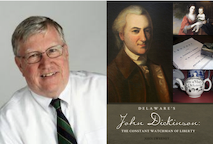 Delaware's John Dickinson: The Constant Watchman of Liberty -