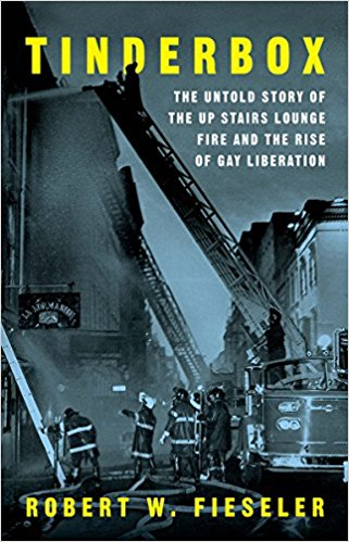Tinderbox: The Untold Story of the Up Stairs Lounge Fire and the Rise of Gay Liberation