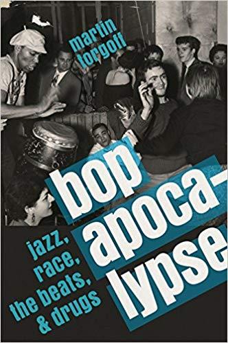 Copy of Bop Apocalypse: Jazz, Race, the Beats and Drugs