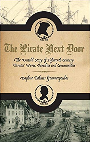 The Pirate Next Door: The Untold Story of Eighteenth Century Pirates' Wives, Families and Communities -