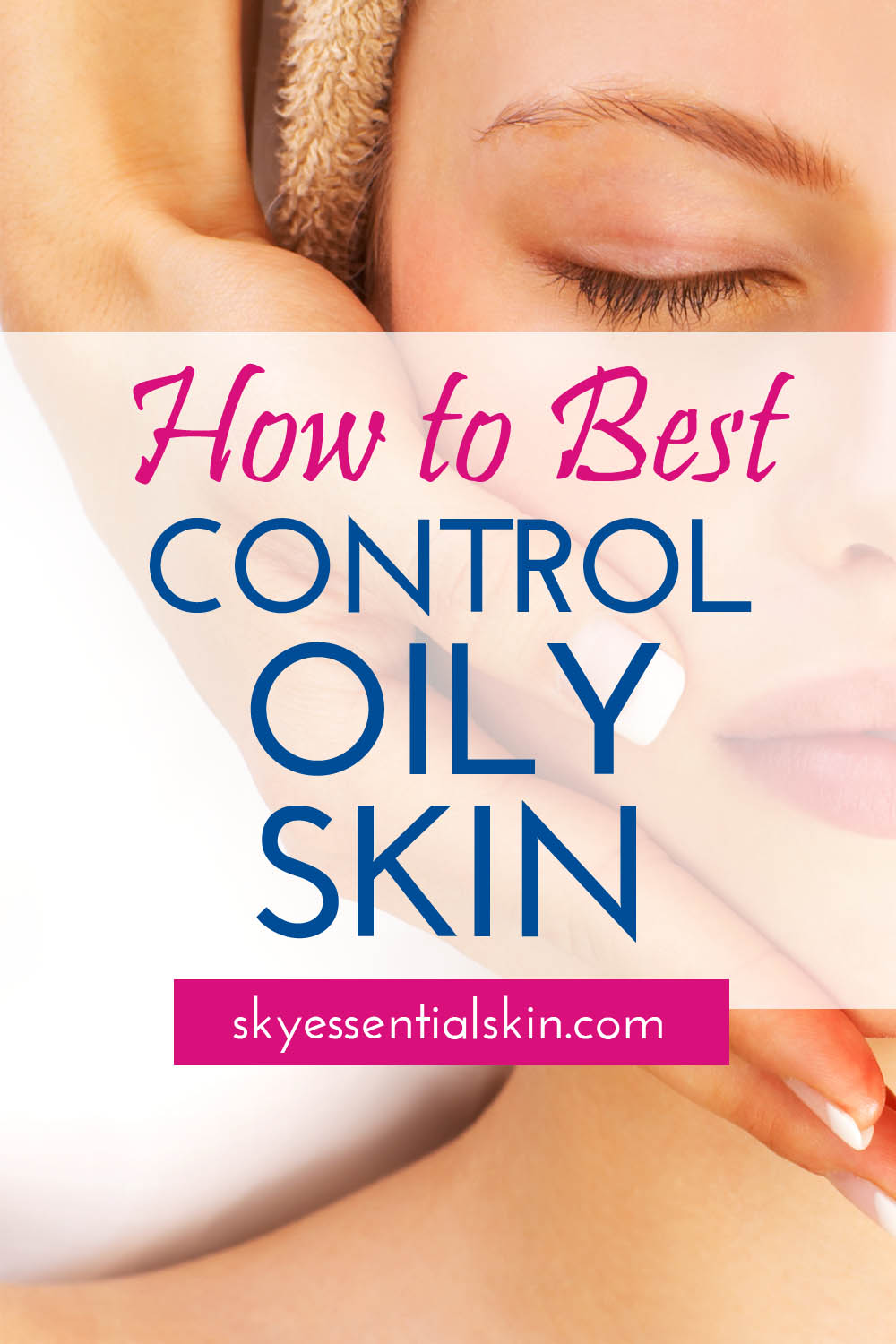 How to Best Control Oily Skin