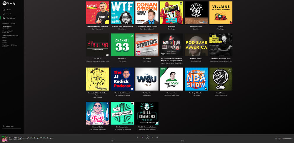 I basically live off Spotify Premium and podcasts produced by The Ringer.