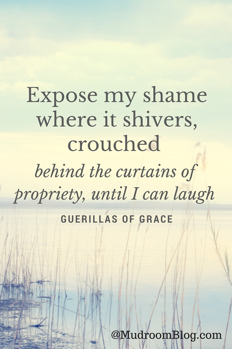 Expose my shame where it shivers, crouched