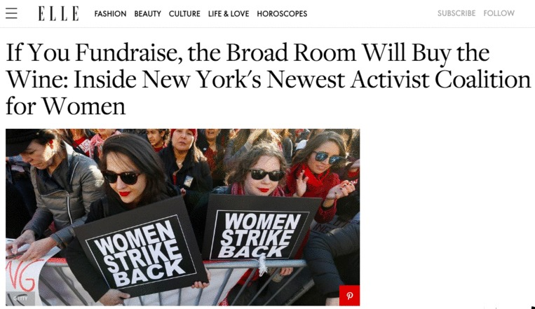 - Elle: If You Fundraise, the Broad Room Will Buy the Wine: Inside New York's Newest Activist Coalition for Women. 12.4.17