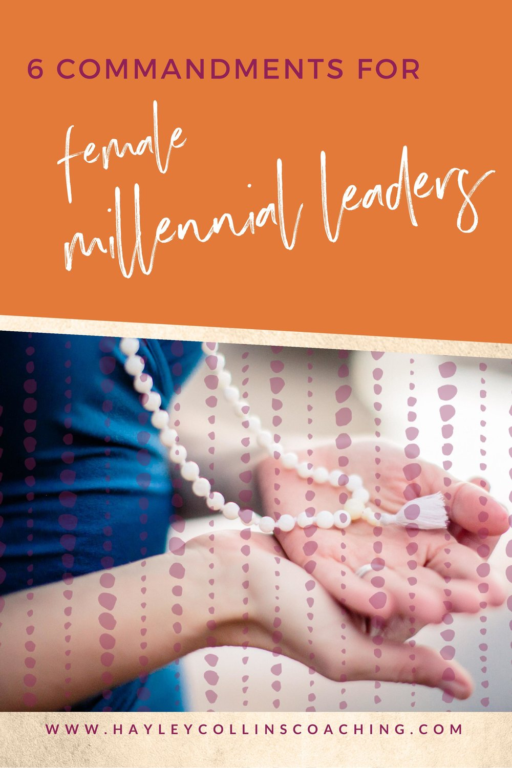 6 commandments for millennial female leaders. Hayley Collins Coaching.
