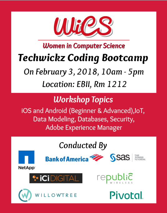 Are you interested in cutting edge technology? If yes, then TechWickz Coding Bootcamp is the place to be! WiCS has collaborated with professionals on several workshops conducted over a day. It's great to boost resume or just to play around. Wondering what awaits? Mobile development, databases, and DevOps are few of them. Come for one, two or even all the workshops that day. Excited!? Also, lunch will be provided.    This event is RSVP only and we are reserving seats on a first-come-first-serve basis as seats are limited! RSVP in the form below.